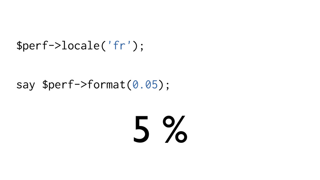 $perf->locale('fr'); say $perf->format(0.05); 5...