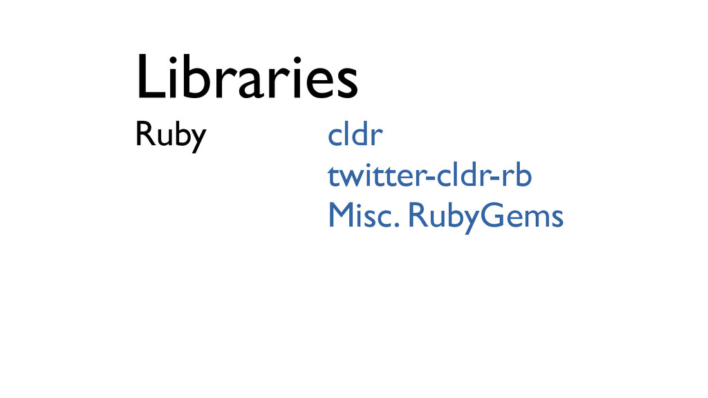 Libraries Ruby cldr twitter-cldr-rb Misc. RubyG...