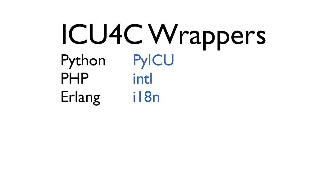 ICU4C Wrappers Python PyICU PHP intl Erlang i18n