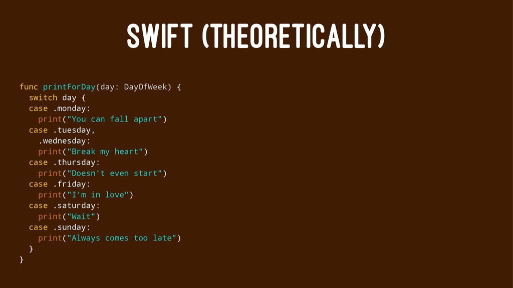 SWIFT (THEORETICALLY) func printForDay(day: Day...