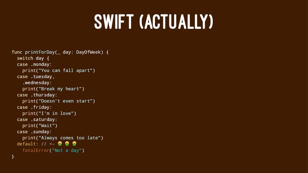 SWIFT (ACTUALLY) func printForDay(_ day: DayOfW...