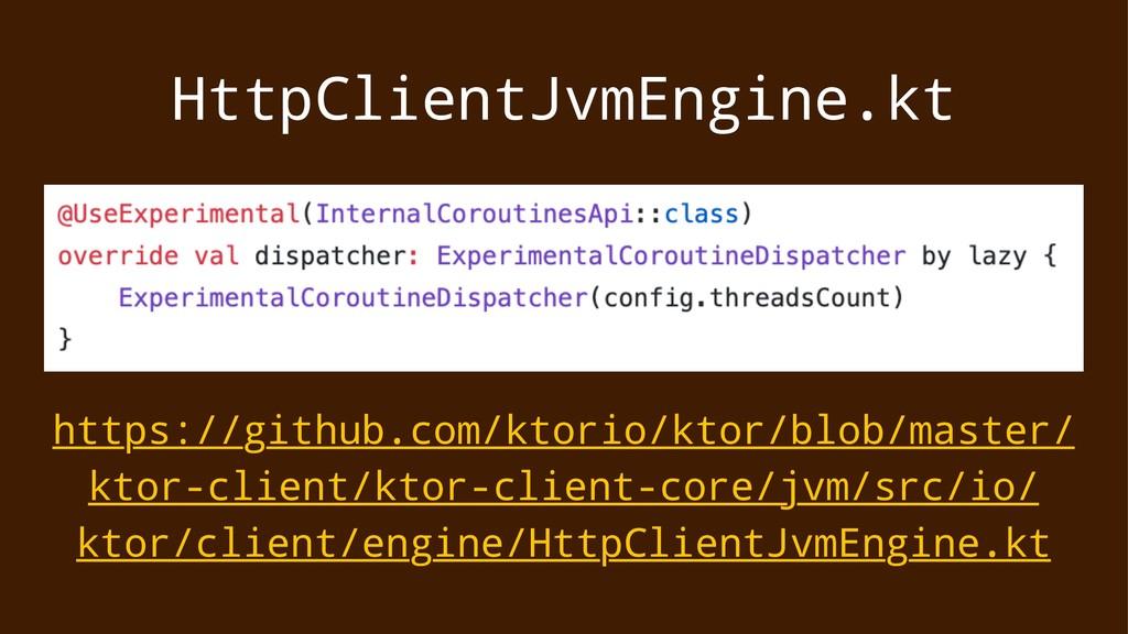 HttpClientJvmEngine.kt https://github.com/ktori...