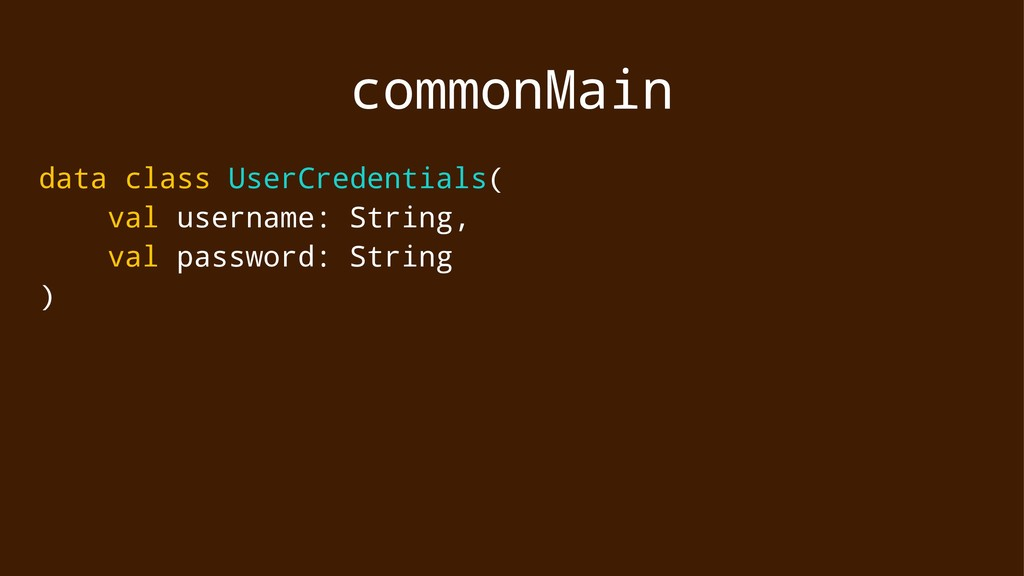 commonMain data class UserCredentials( val user...