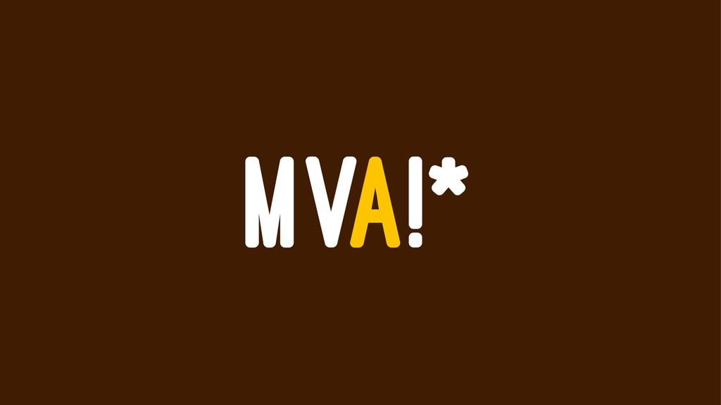 MVA!*