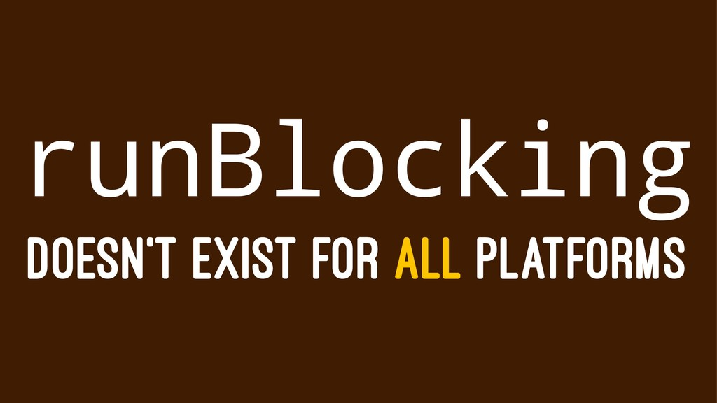 runBlocking DOESN'T EXIST FOR ALL PLATFORMS
