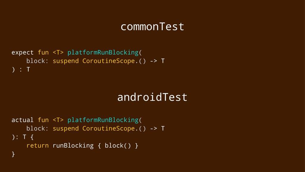 commonTest expect fun <T> platformRunBlocking( ...