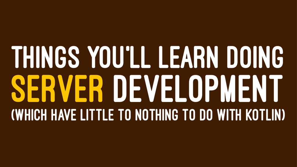 THINGS YOU'LL LEARN DOING SERVER DEVELOPMENT (W...