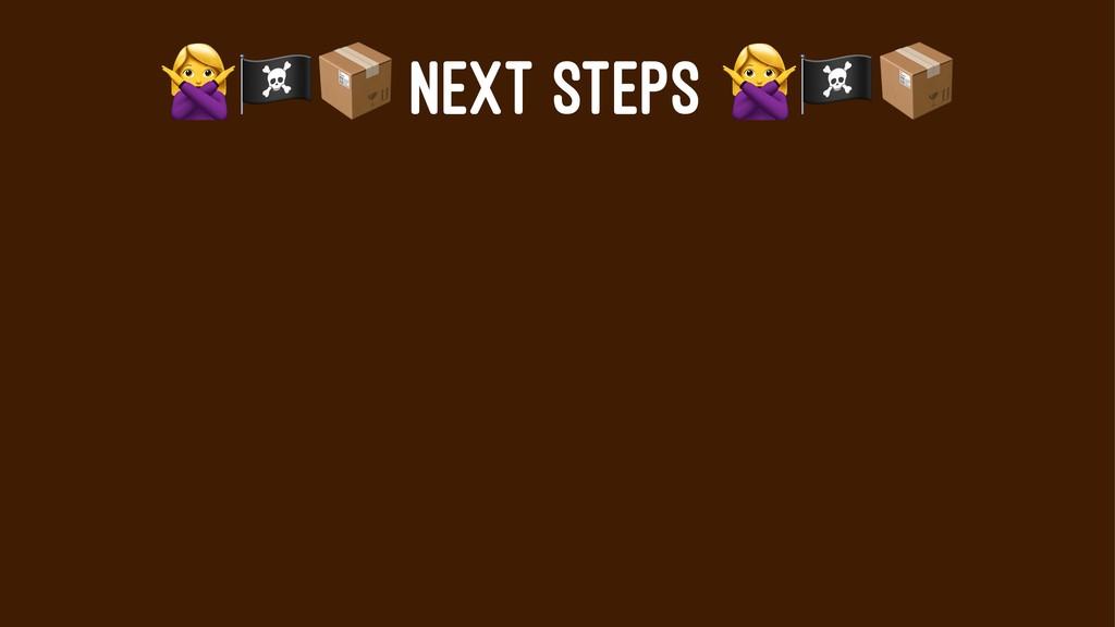 """!""""# NEXT STEPS"""