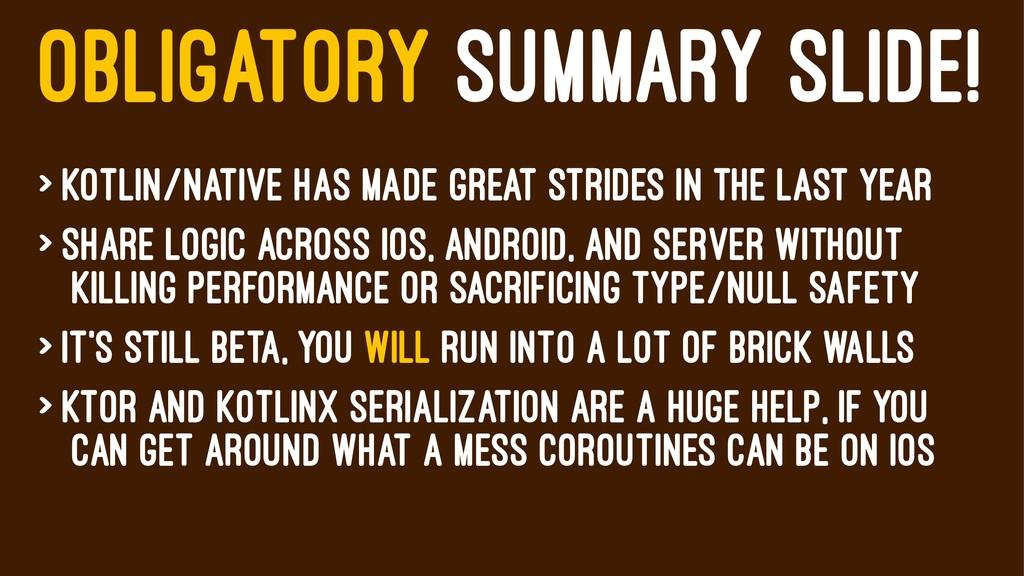 OBLIGATORY SUMMARY SLIDE! > Kotlin/Native has m...
