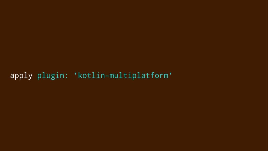 apply plugin: 'kotlin-multiplatform'