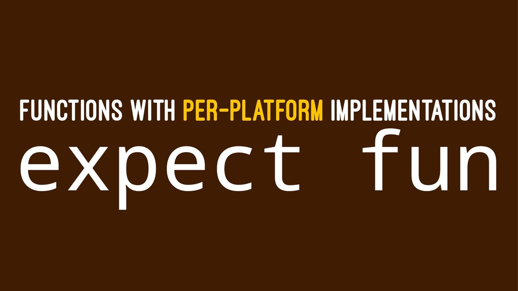 FUNCTIONS WITH PER-PLATFORM IMPLEMENTATIONS exp...