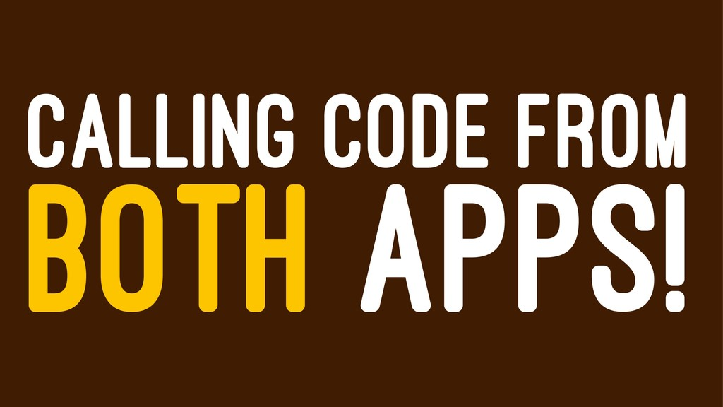 CALLING CODE FROM BOTH APPS!