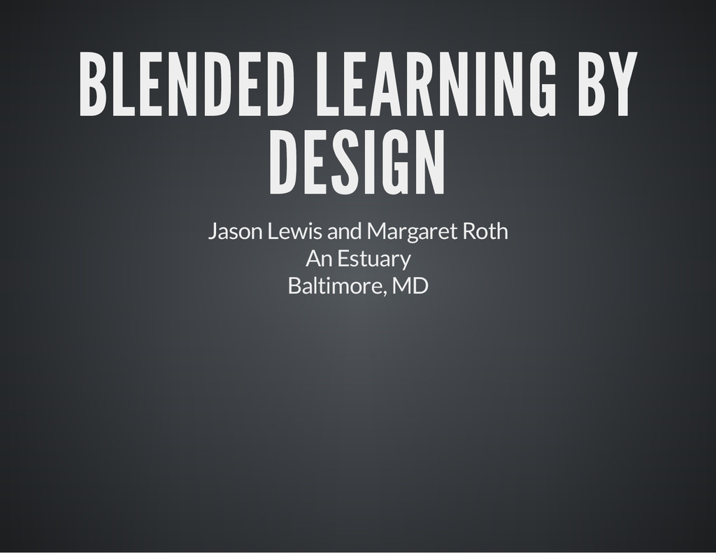 BLENDED LEARNING BY DESIGN Jason Lewis and Marg...