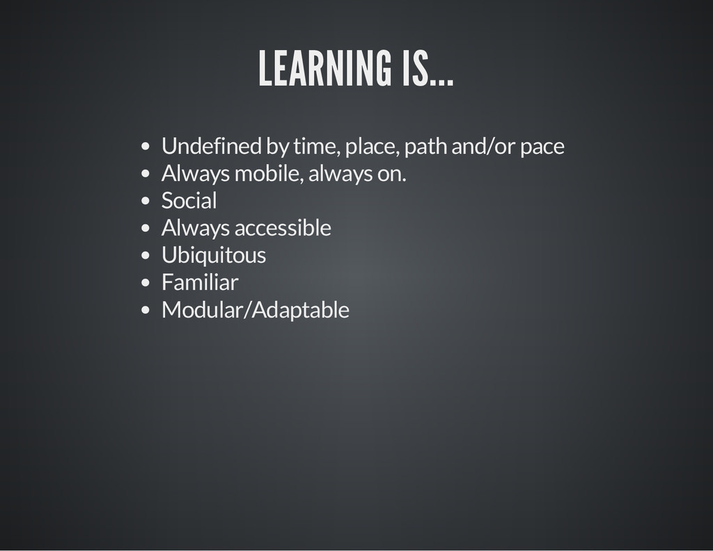 LEARNING IS... Undefined by time, place, path a...