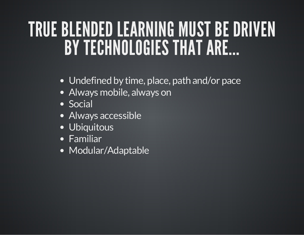 TRUE BLENDED LEARNING MUST BE DRIVEN BY TECHNOL...