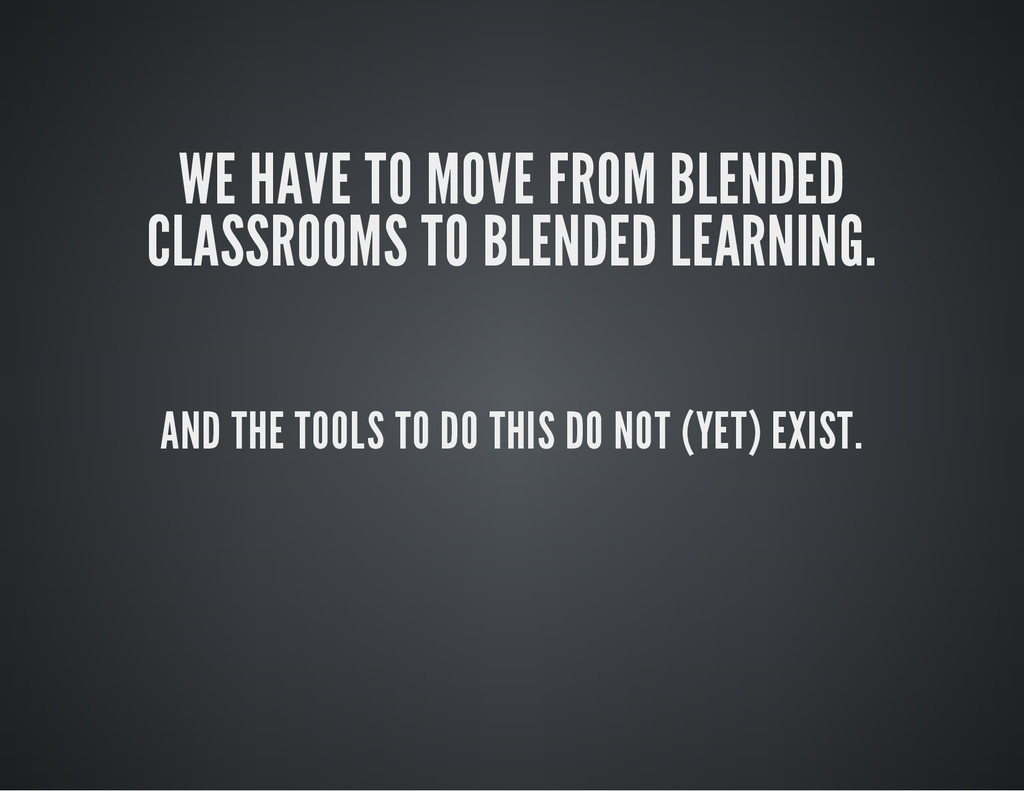 WE HAVE TO MOVE FROM BLENDED CLASSROOMS TO BLEN...