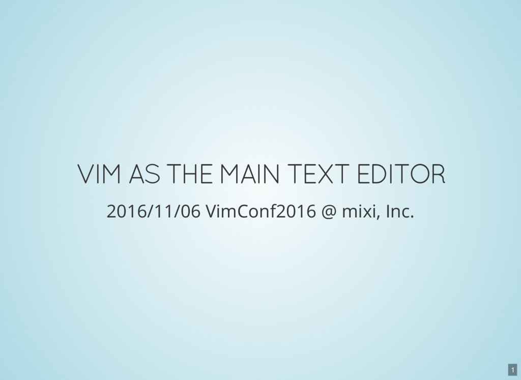 1 VIM AS THE MAIN TEXT EDITOR 2016/11/06 VimCon...