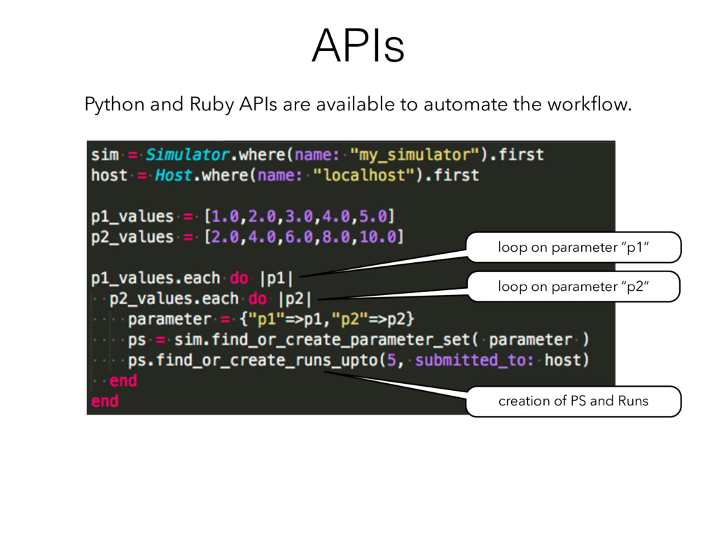 APIs Python and Ruby APIs are available to auto...