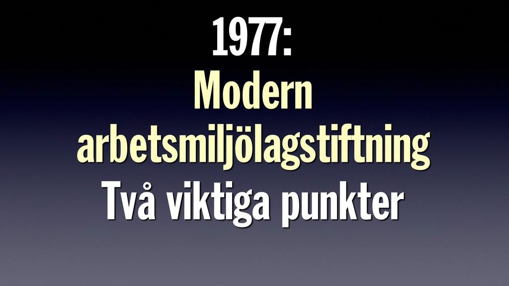1977:  Modern arbetsmiljölagstiftning Två vik...