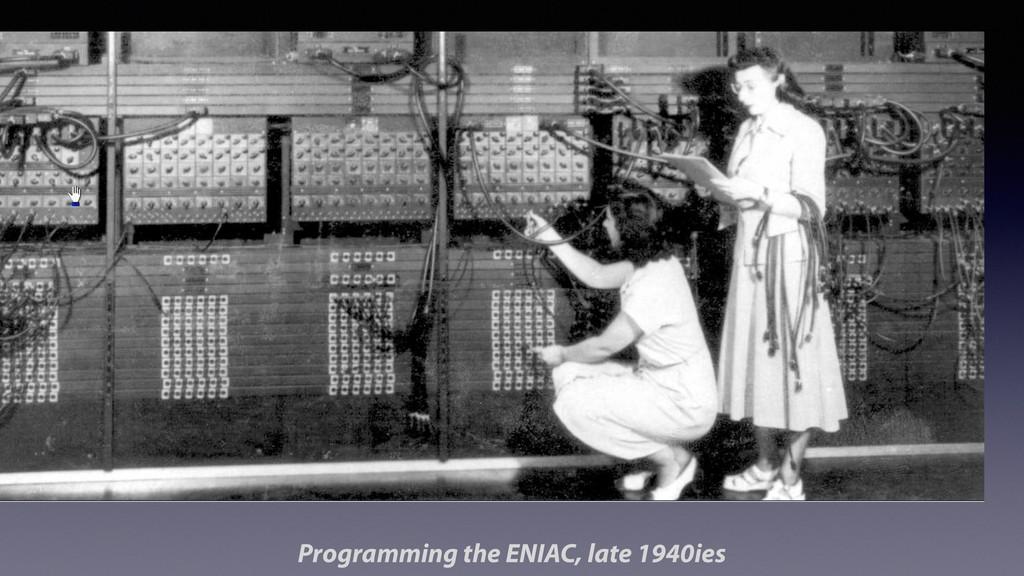 Programming the ENIAC, late 1940ies