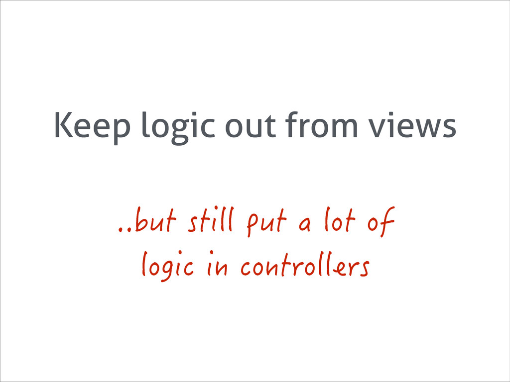 Keep logic out from views DWVUVKNNRWVCNQV...