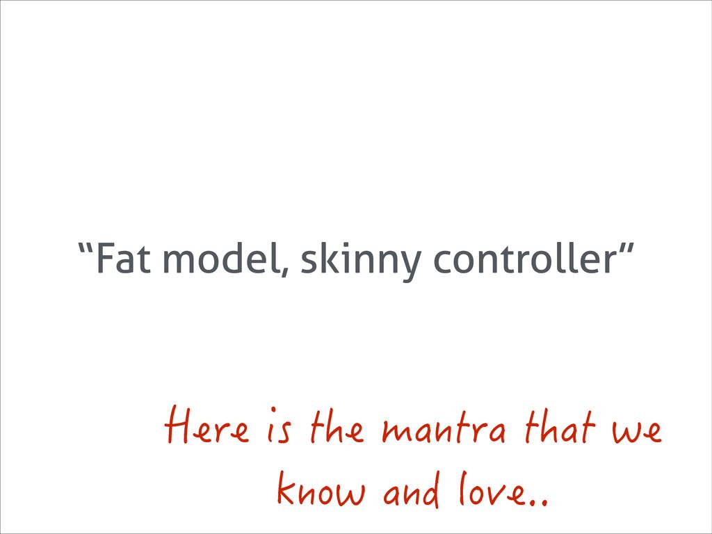 """Fat model, skinny controller"" *GTGKUVJGOCPV..."
