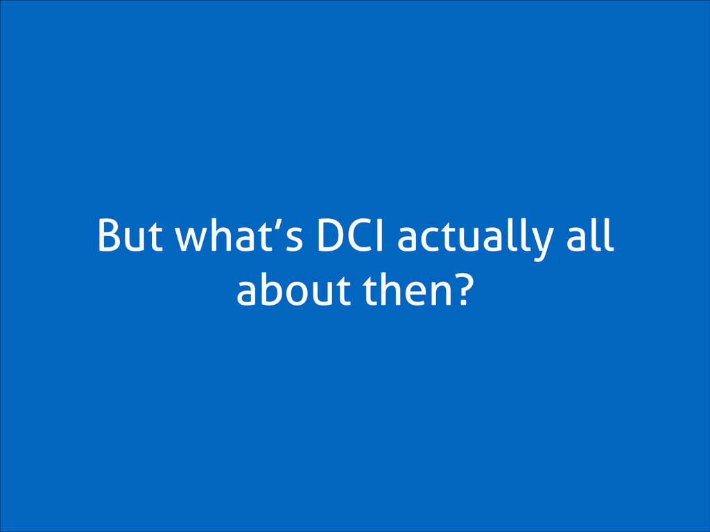 But what's DCI actually all about then?