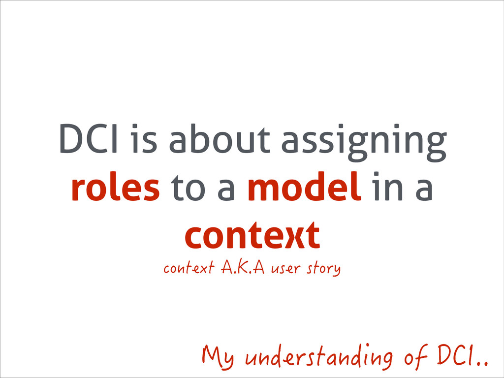 DCI is about assigning roles to a model in a co...
