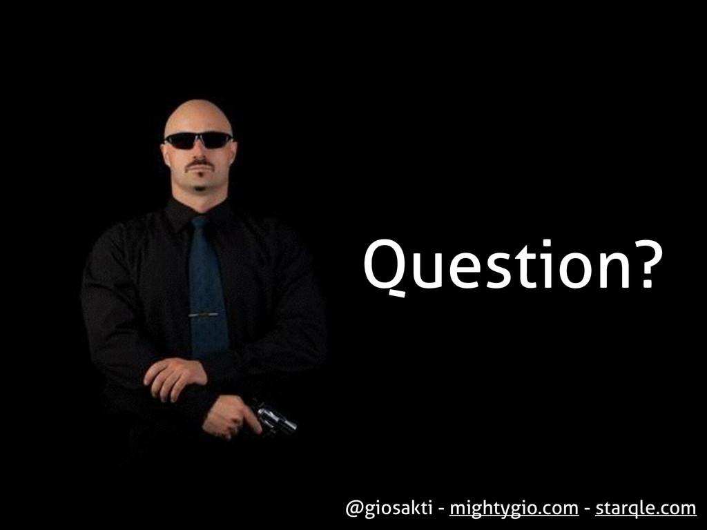 Question? @giosakti - mightygio.com - starqle.c...