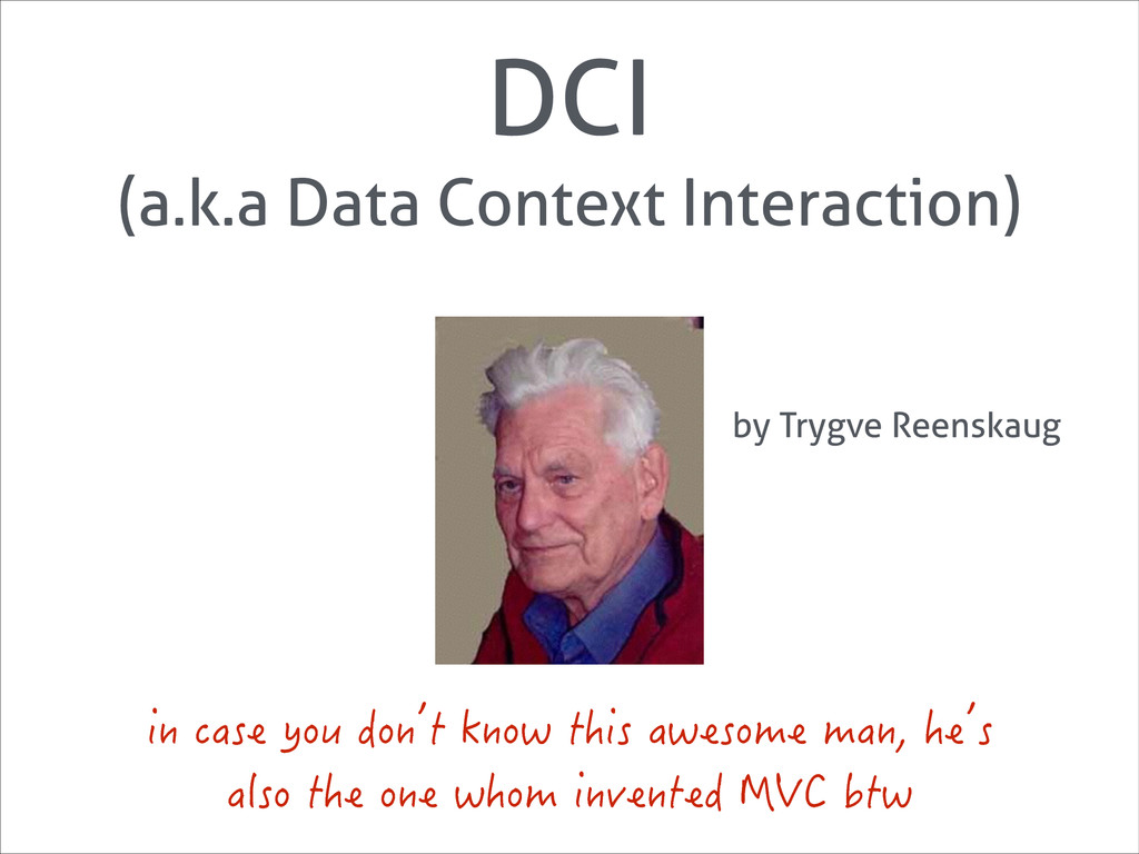 DCI (a.k.a Data Context Interaction) by Trygve ...