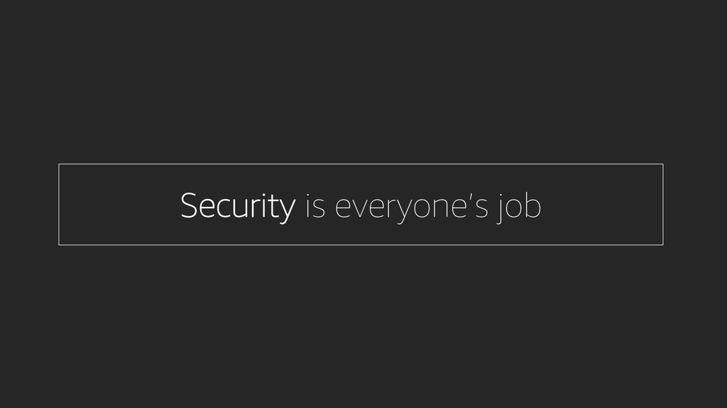 Security is everyone's job