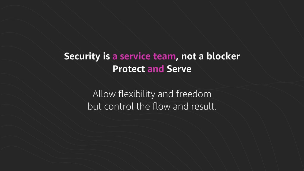 Security is a service team, not a blocker Prote...