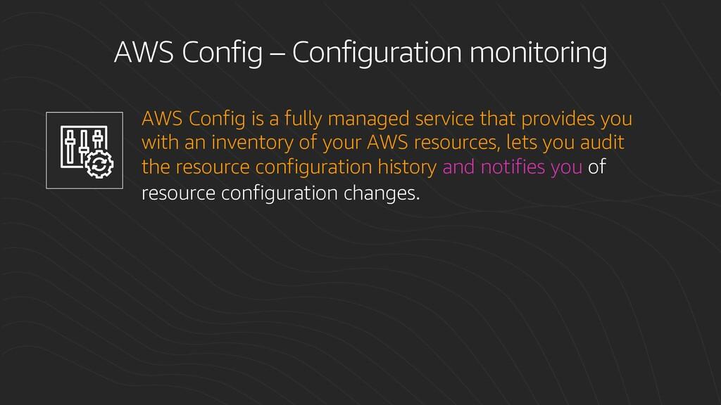 AWS Config – Configuration monitoring AWS Confi...