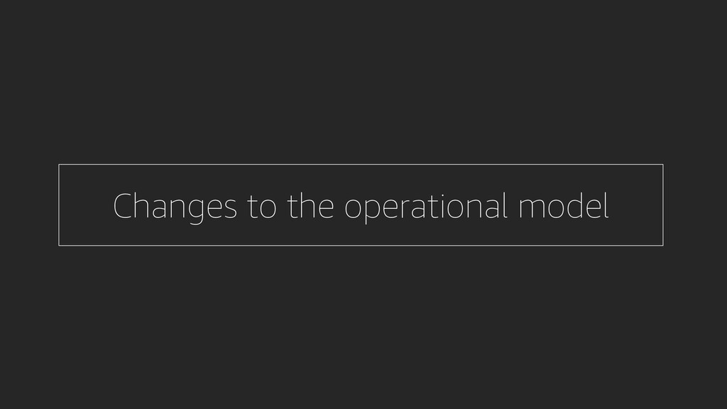 Changes to the operational model