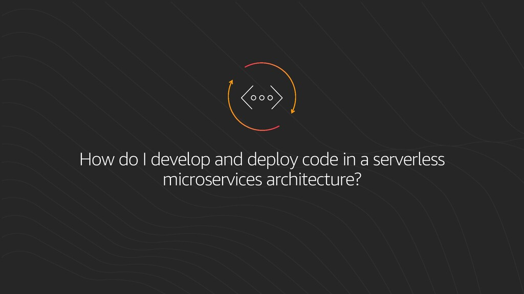 How do I develop and deploy code in a serverles...