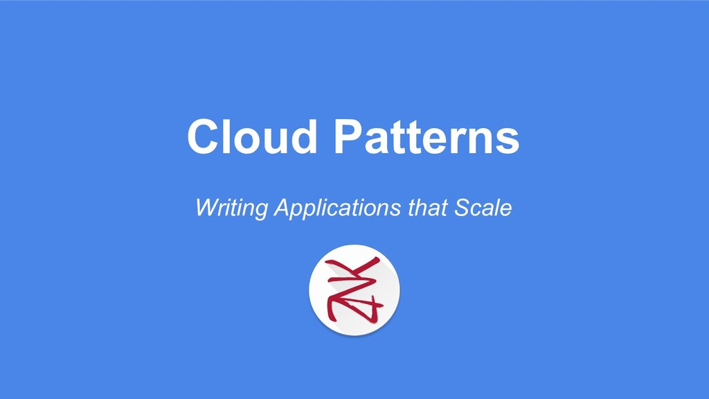 Cloud Patterns Writing Applications that Scale