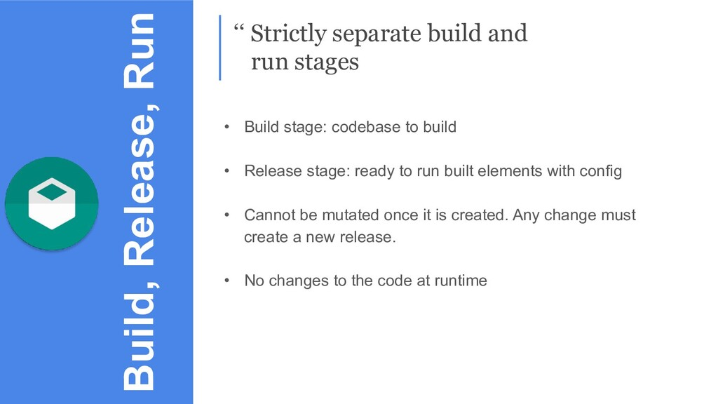 Build, Release, Run '' Strictly separate build ...