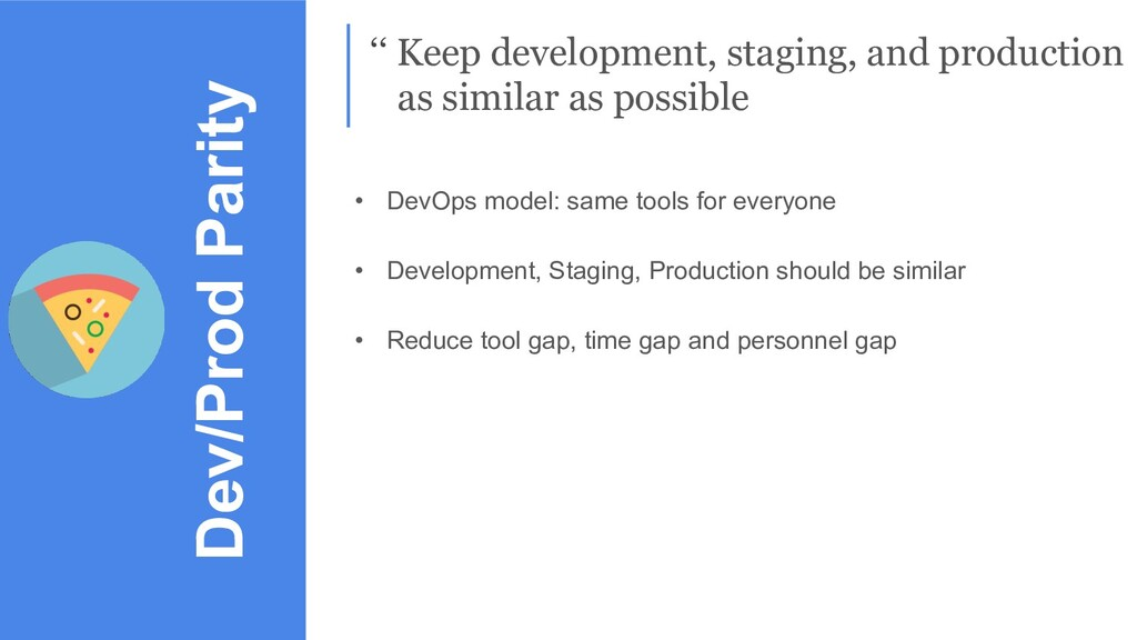 Dev/Prod Parity '' Keep development, staging, a...
