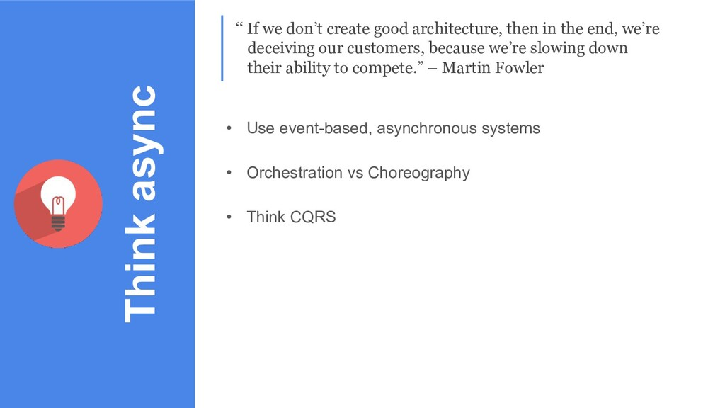 • Use event-based, asynchronous systems • Orche...