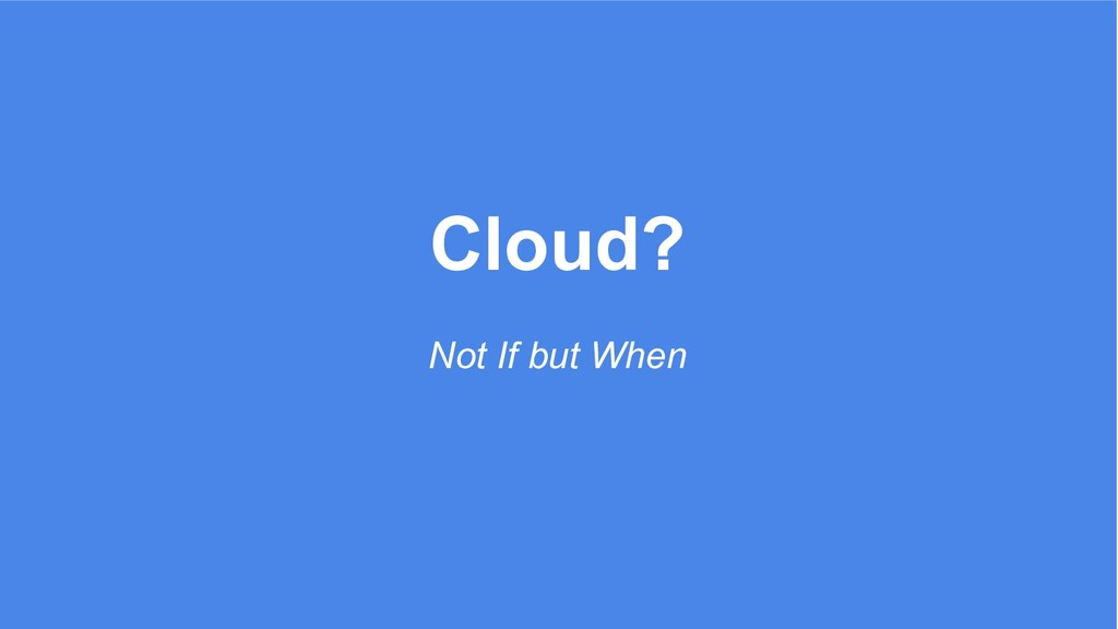 Cloud? Not If but When