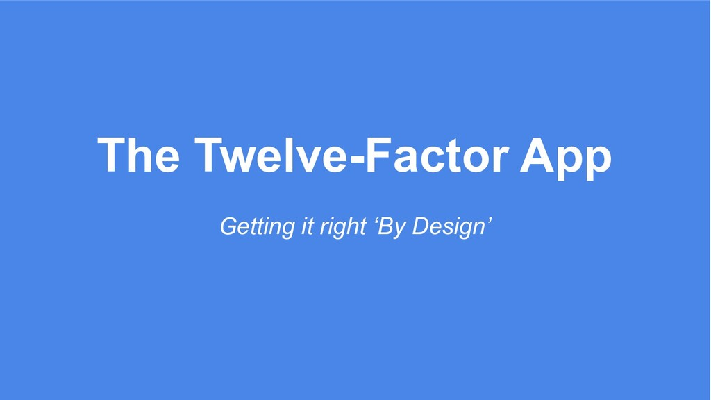 The Twelve-Factor App Getting it right 'By Desi...