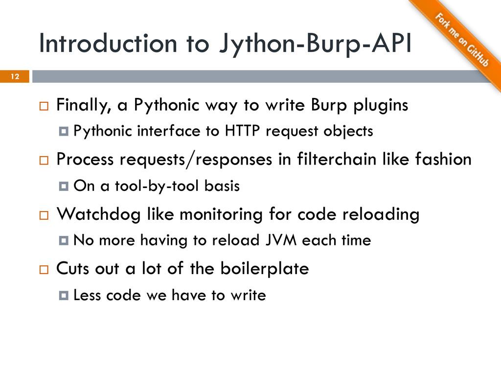 Introduction to Jython-Burp-API 12 ¨ Finally,...