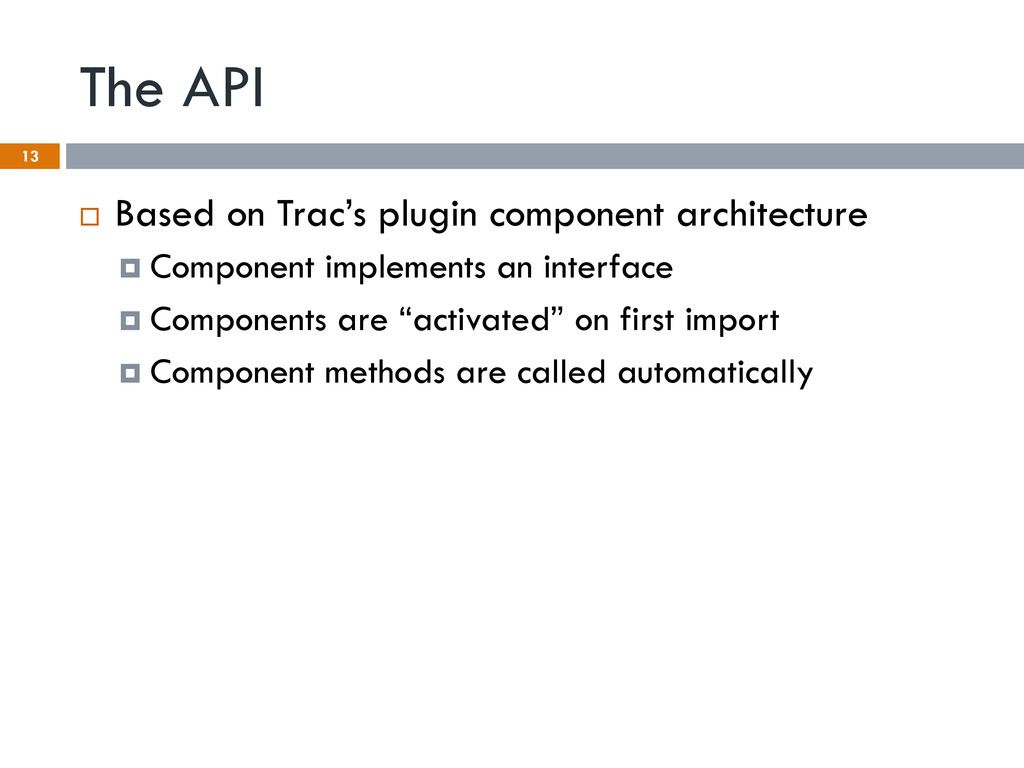 The API 13 ¨  Based on Trac's plugin component...