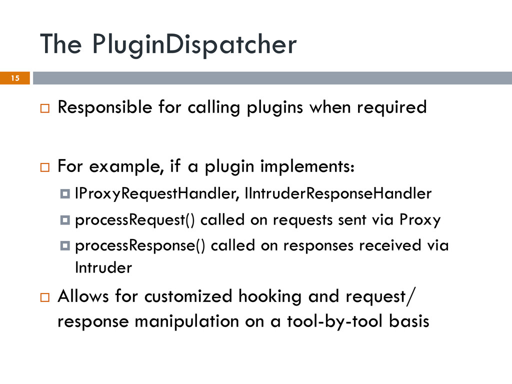 The PluginDispatcher 15 ¨  Responsible for cal...
