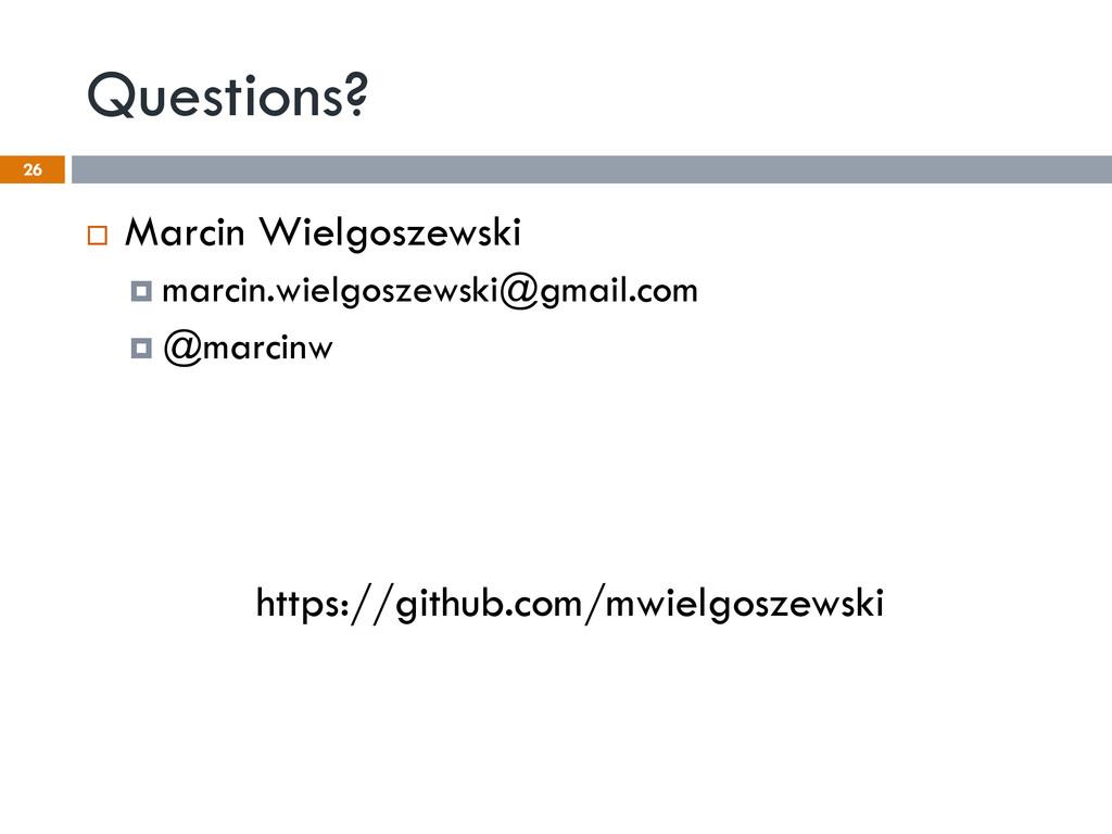 Questions? 26 ¨ Marcin Wielgoszewski ¤ marc...