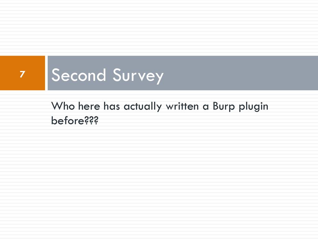 Who here has actually written a Burp plugin bef...