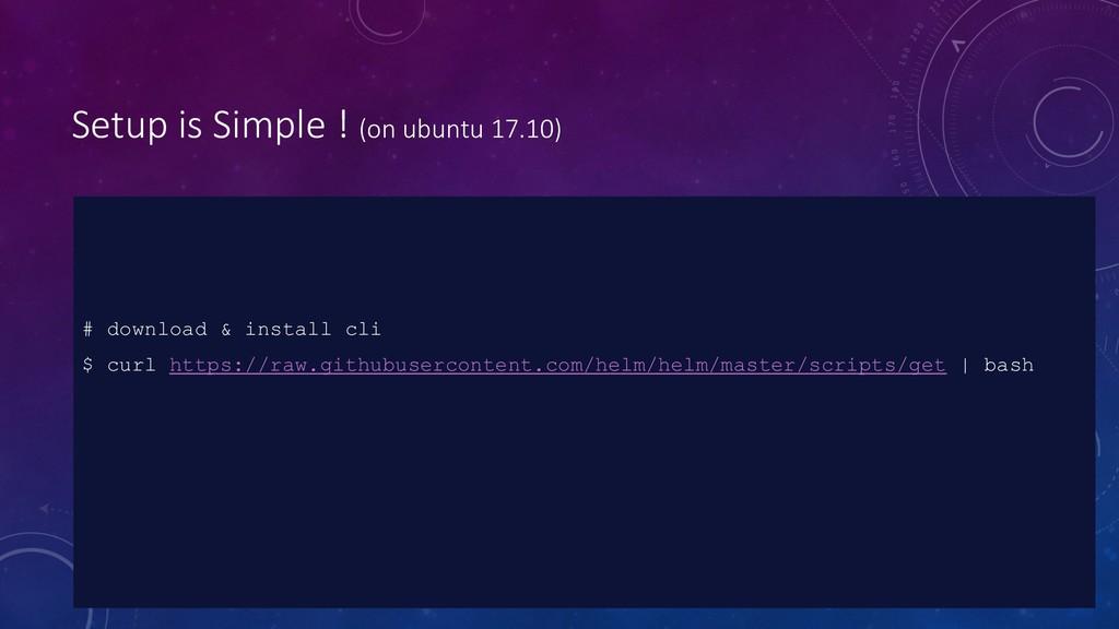 Setup is Simple ! (on ubuntu 17.10) # download ...