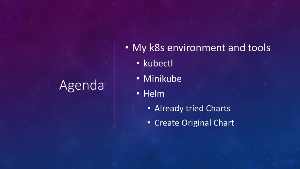Agenda • My k8s environment and tools • kubectl...