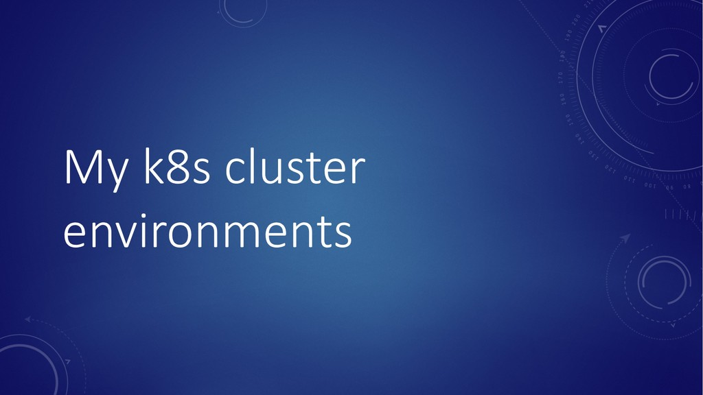My k8s cluster environments