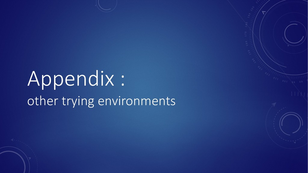 Appendix : other trying environments